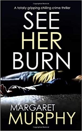 SEE HER BURN. MargaretMurphy